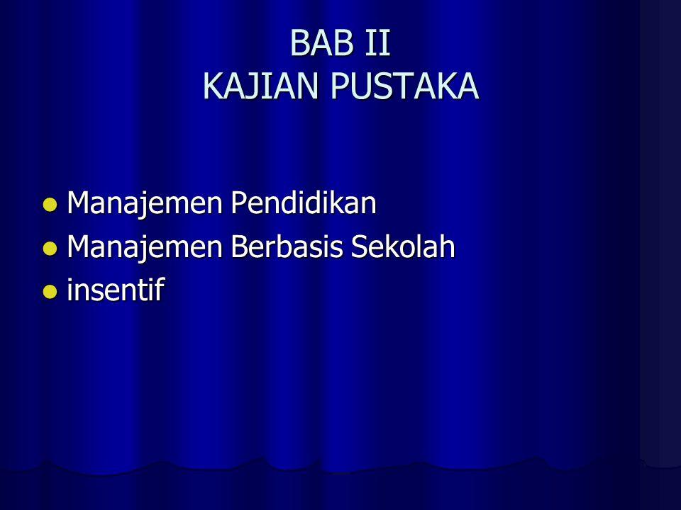 BAB II KAJIAN PUSTAKA Manajemen Pendidikan Manajemen Berbasis Sekolah