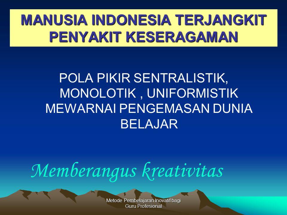 MANUSIA INDONESIA TERJANGKIT PENYAKIT KESERAGAMAN