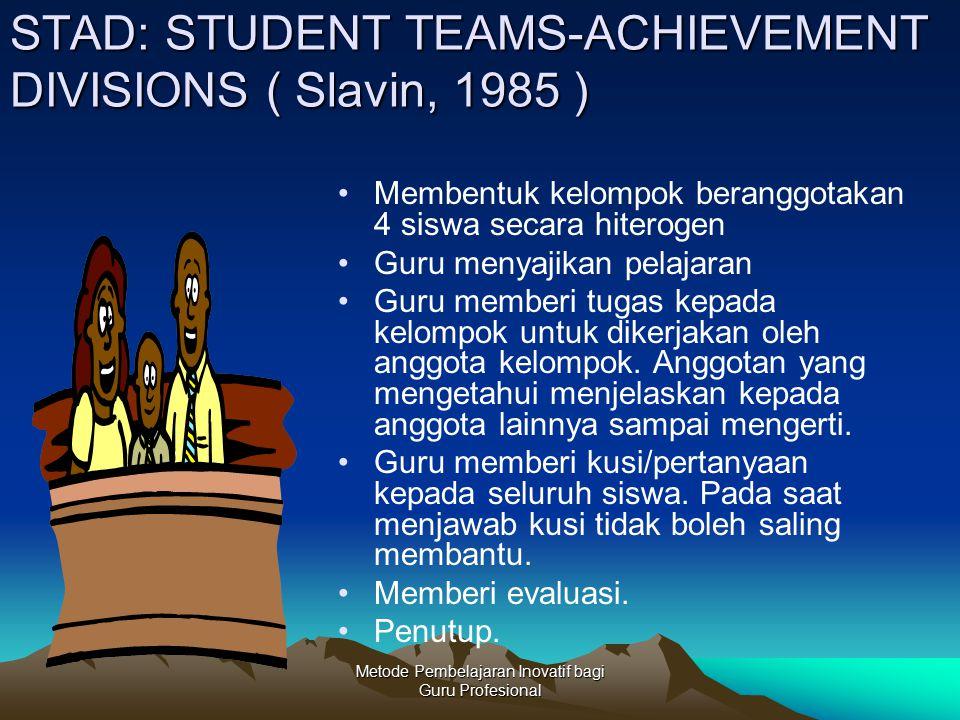 STAD: STUDENT TEAMS-ACHIEVEMENT DIVISIONS ( Slavin, 1985 )
