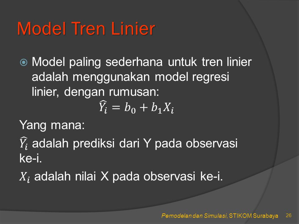 Model Tren Linier Model paling sederhana untuk tren linier adalah menggunakan model regresi linier, dengan rumusan: