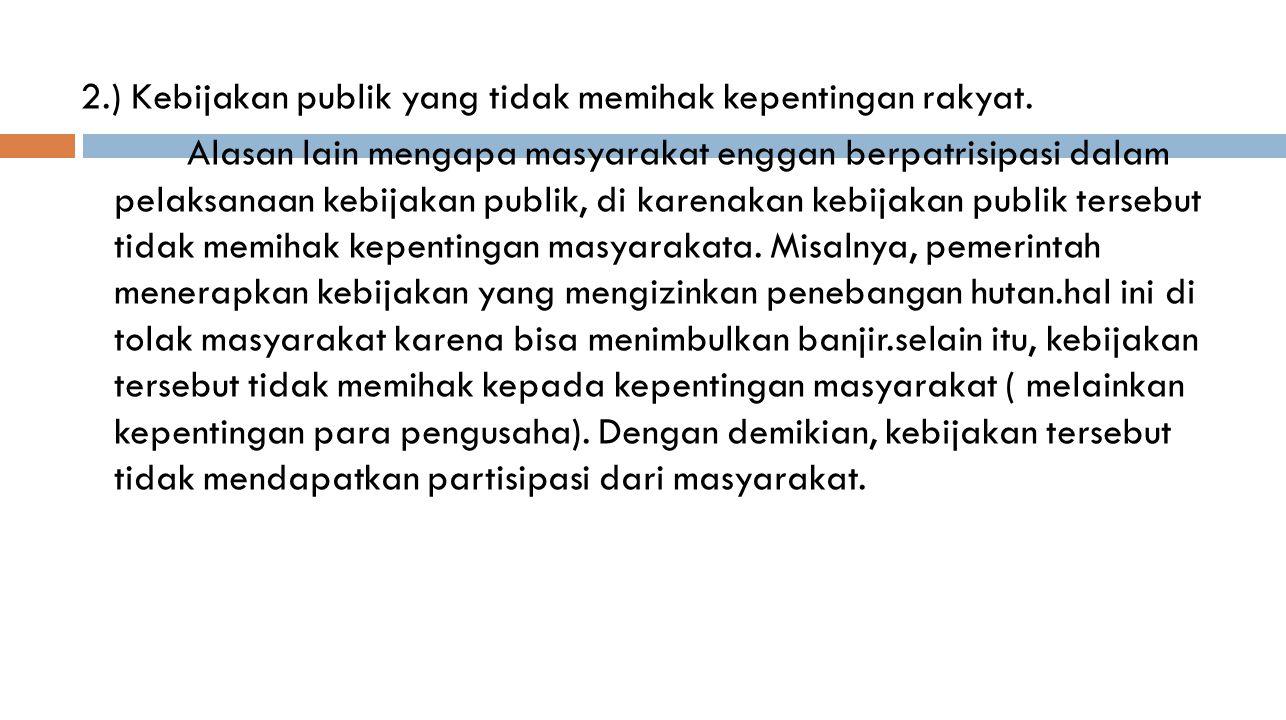 2. ) Kebijakan publik yang tidak memihak kepentingan rakyat
