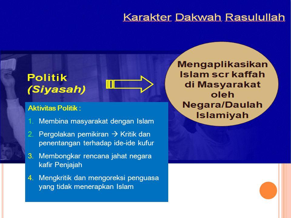 Aktivitas Politik : Membina masyarakat dengan Islam. Pergolakan pemikiran  Kritik dan penentangan terhadap ide-ide kufur.