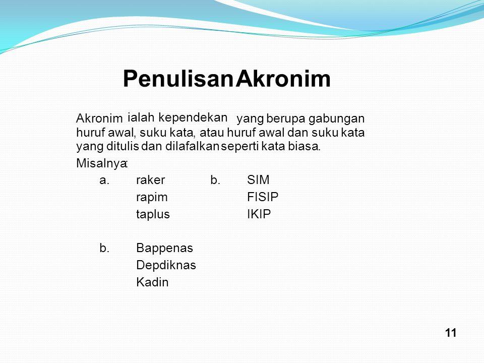 Penulisan Akronim Akronim ialah kependekan yang berupa gabungan huruf