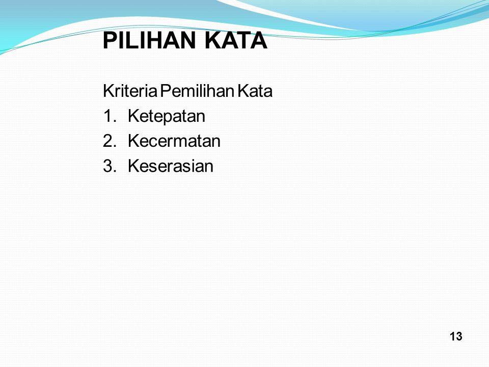 PILIHAN KATA Kriteria Pemilihan Kata 1. Ketepatan 2. Kecermatan 3.