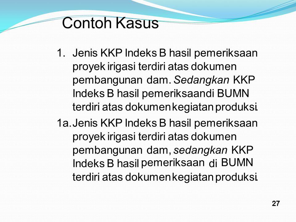 Contoh Kasus 1. Jenis KKP Indeks B hasil pemeriksaan proyek irigasi
