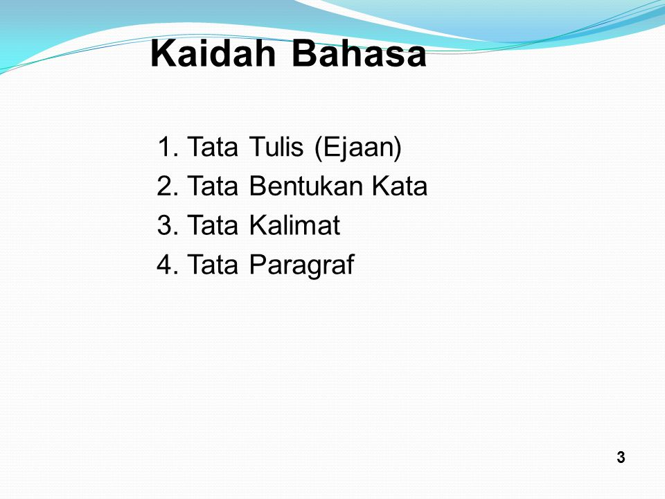 Kaidah Bahasa 1. Tata Tulis ( Ejaan ) 2. Tata Bentukan Kata 3. Tata