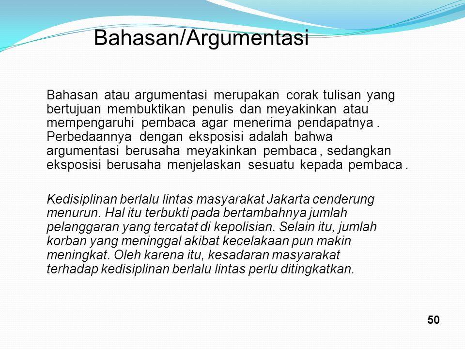 Bahasan/Argumentasi Bahasan atau argumentasi merupakan corak tulisan