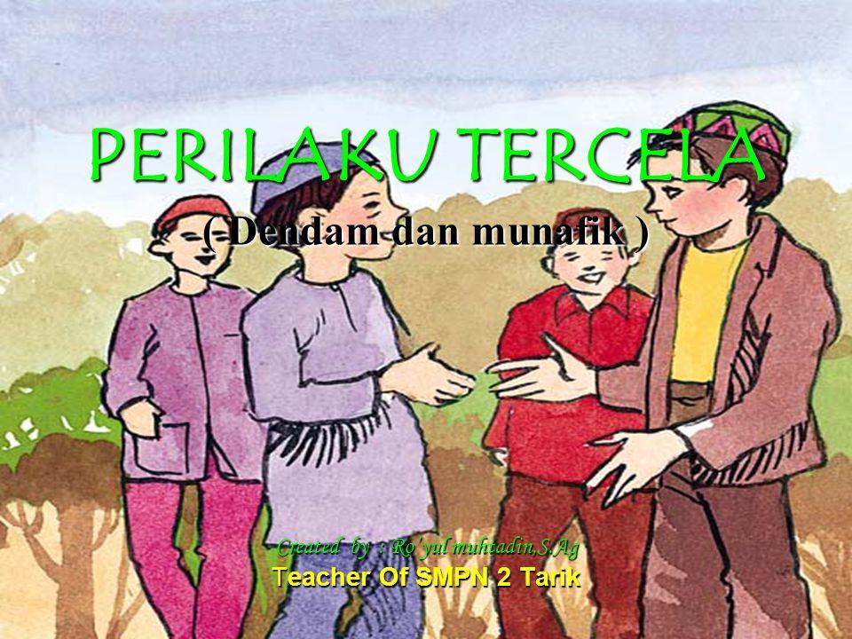 PERILAKU TERCELA ( Dendam dan munafik ) Created by : Ro'yul muhtadin,S