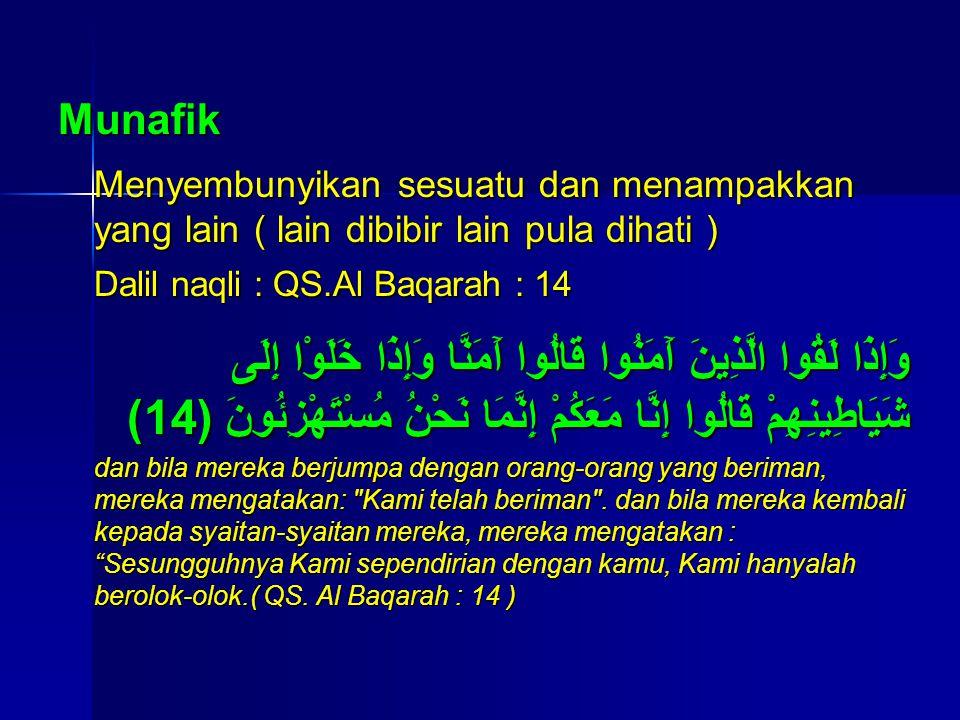 Munafik Menyembunyikan sesuatu dan menampakkan yang lain ( lain dibibir lain pula dihati ) Dalil naqli : QS.Al Baqarah : 14.