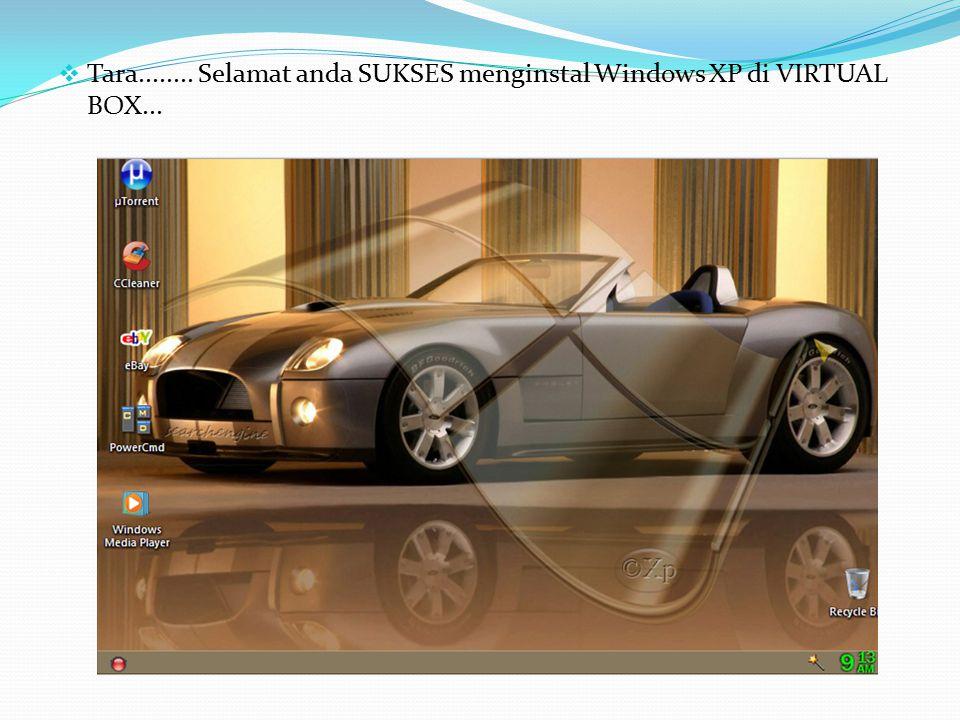 Tara........ Selamat anda SUKSES menginstal Windows XP di VIRTUAL BOX...
