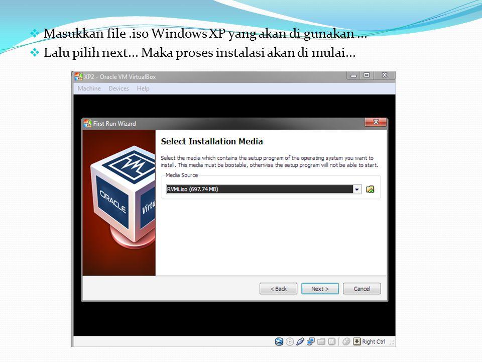Masukkan file .iso Windows XP yang akan di gunakan ...
