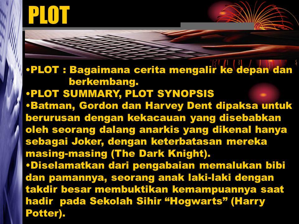 PLOT PLOT : Bagaimana cerita mengalir ke depan dan berkembang.