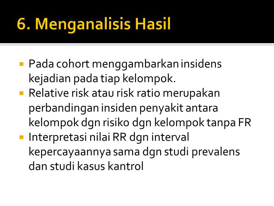6. Menganalisis Hasil Pada cohort menggambarkan insidens kejadian pada tiap kelompok.