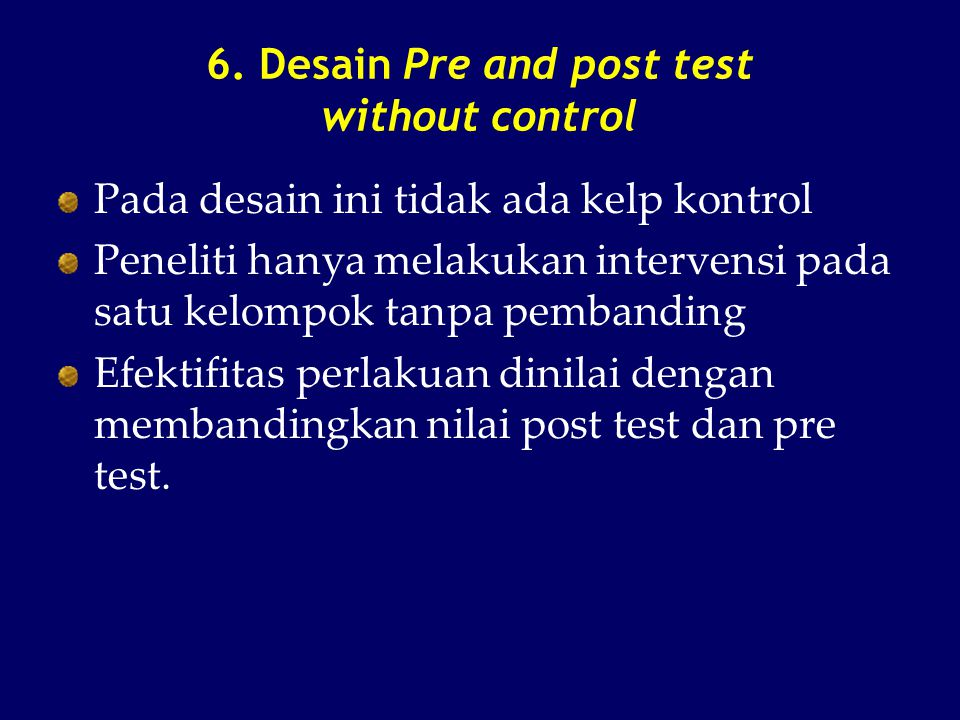 6. Desain Pre and post test without control