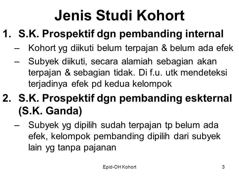 Jenis Studi Kohort S.K. Prospektif dgn pembanding internal