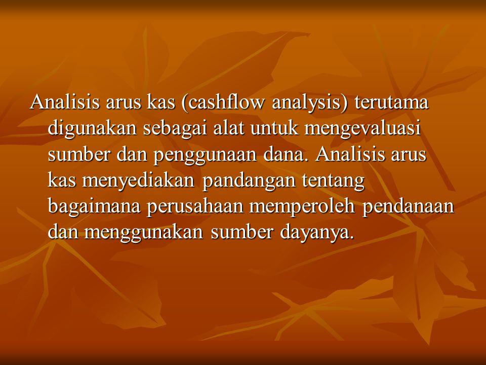 Analisis arus kas (cashflow analysis) terutama digunakan sebagai alat untuk mengevaluasi sumber dan penggunaan dana.