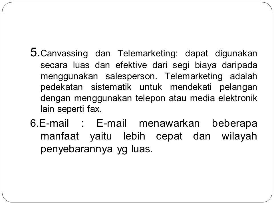 5.Canvassing dan Telemarketing: dapat digunakan secara luas dan efektive dari segi biaya daripada menggunakan salesperson. Telemarketing adalah pedekatan sistematik untuk mendekati pelangan dengan menggunakan telepon atau media elektronik lain seperti fax.