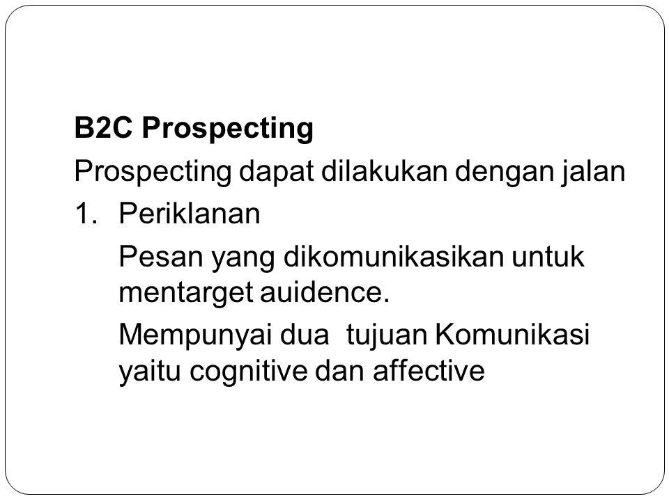 B2C Prospecting Prospecting dapat dilakukan dengan jalan. Periklanan. Pesan yang dikomunikasikan untuk mentarget auidence.