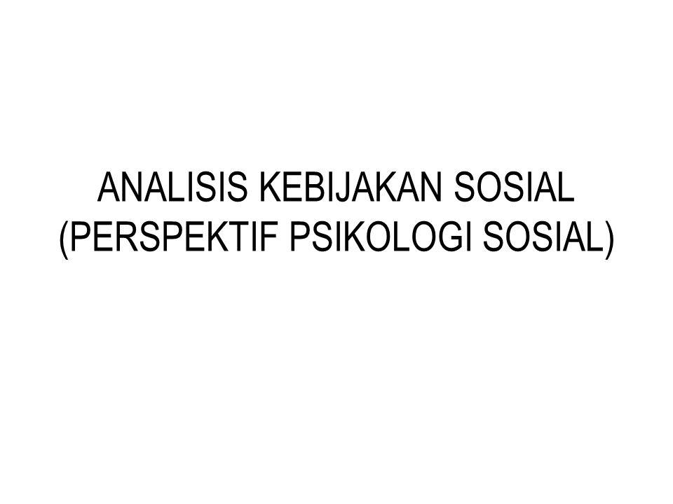ANALISIS KEBIJAKAN SOSIAL (PERSPEKTIF PSIKOLOGI SOSIAL)