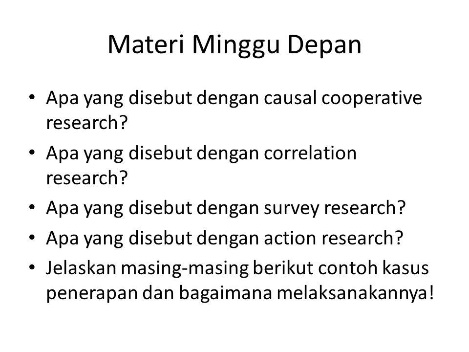 Materi Minggu Depan Apa yang disebut dengan causal cooperative research Apa yang disebut dengan correlation research