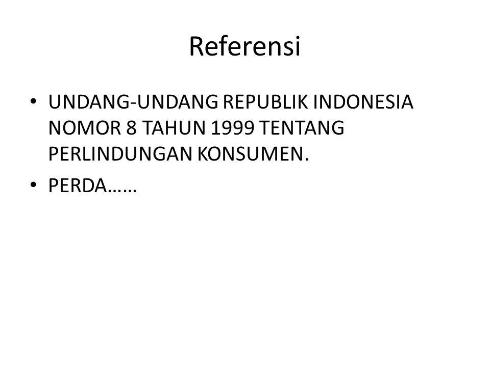 Referensi UNDANG-UNDANG REPUBLIK INDONESIA NOMOR 8 TAHUN 1999 TENTANG PERLINDUNGAN KONSUMEN.