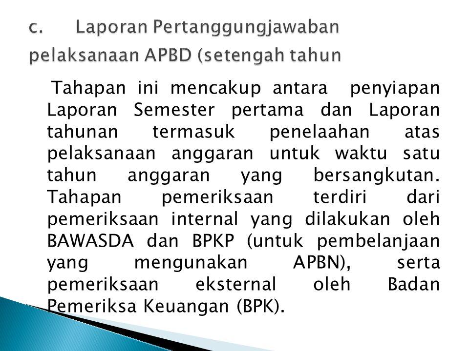 c. Laporan Pertanggungjawaban pelaksanaan APBD (setengah tahun