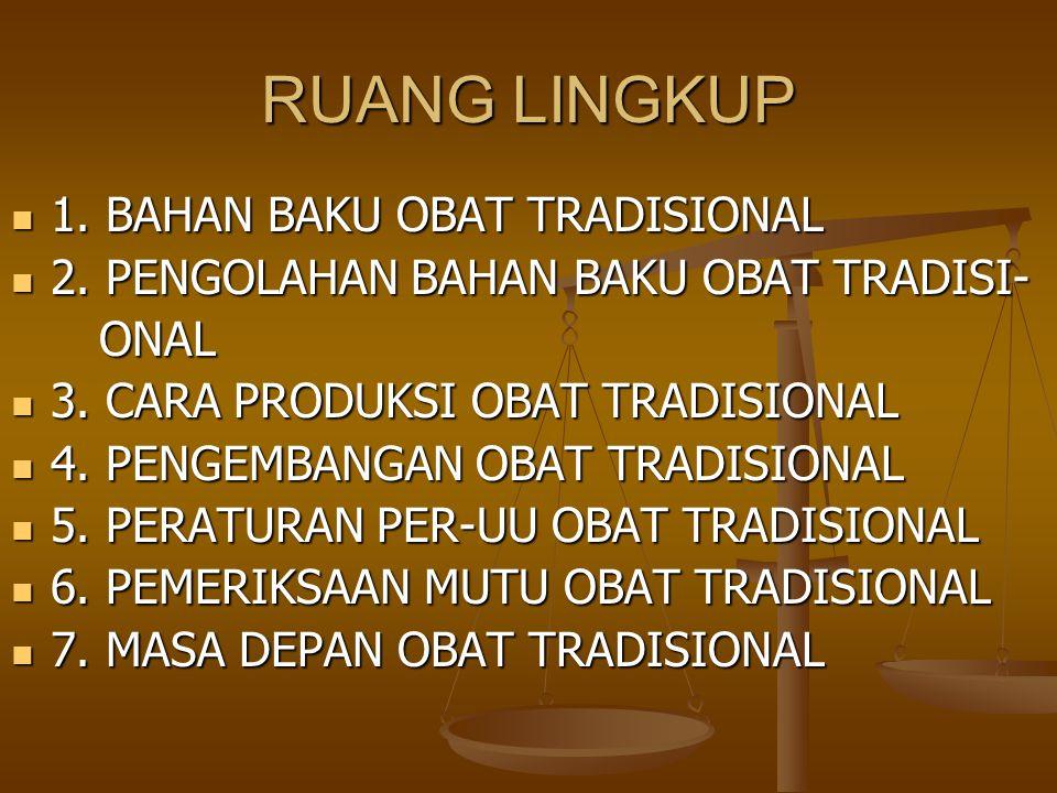 RUANG LINGKUP 1. BAHAN BAKU OBAT TRADISIONAL