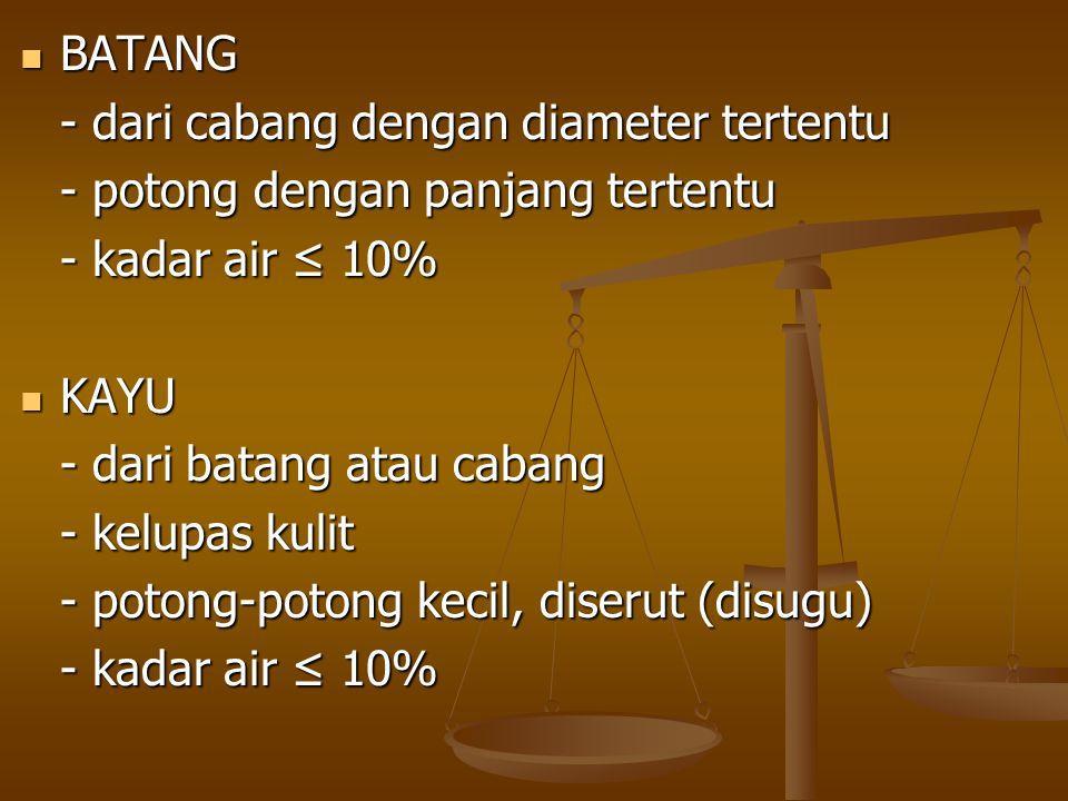 BATANG - dari cabang dengan diameter tertentu. - potong dengan panjang tertentu. - kadar air ≤ 10%
