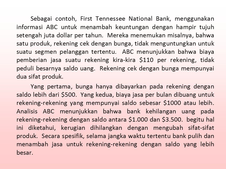 Sebagai contoh, First Tennessee National Bank, menggunakan informasi ABC untuk menambah keuntungan dengan hampir tujuh setengah juta dollar per tahun.