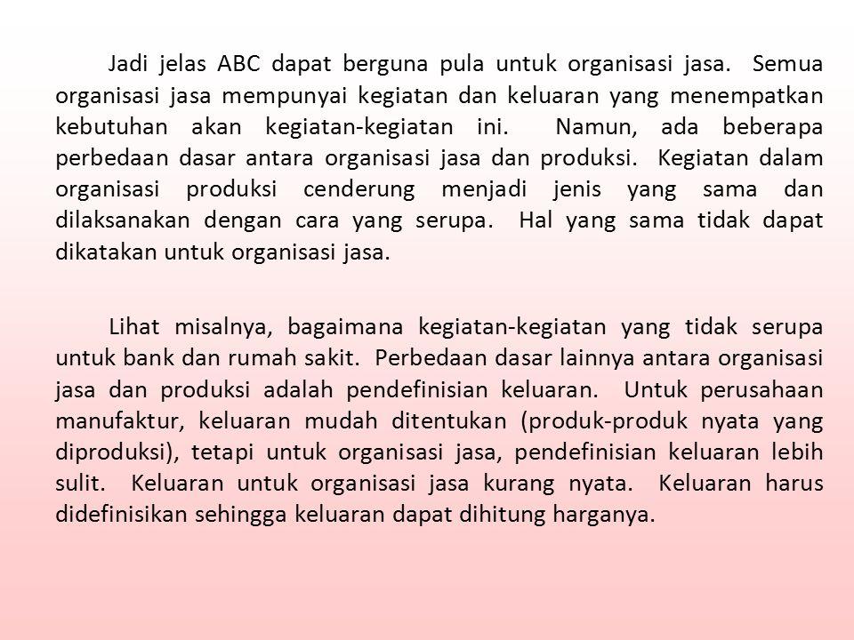 Jadi jelas ABC dapat berguna pula untuk organisasi jasa