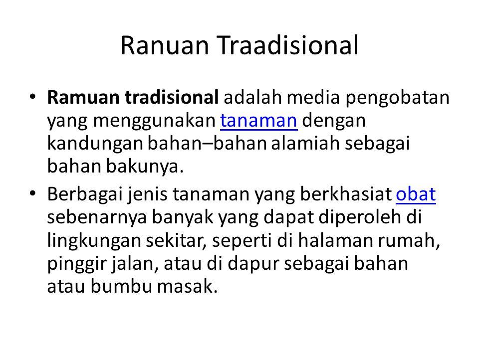 Ranuan Traadisional Ramuan tradisional adalah media pengobatan yang menggunakan tanaman dengan kandungan bahan–bahan alamiah sebagai bahan bakunya.