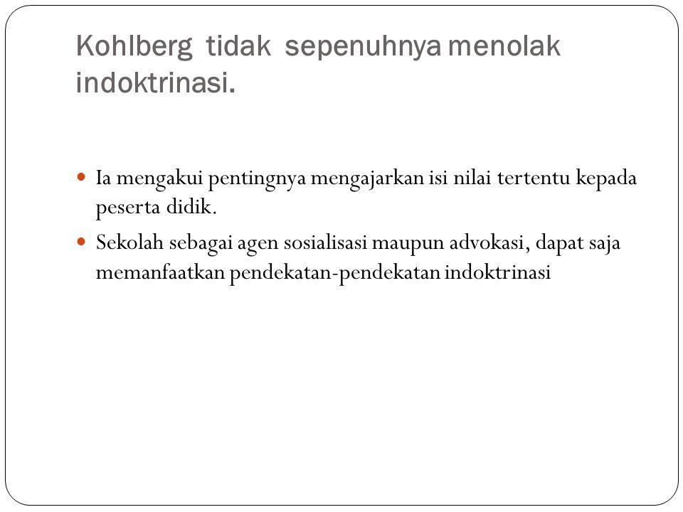 Kohlberg tidak sepenuhnya menolak indoktrinasi.