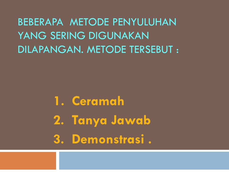 1. Ceramah 2. Tanya Jawab 3. Demonstrasi .