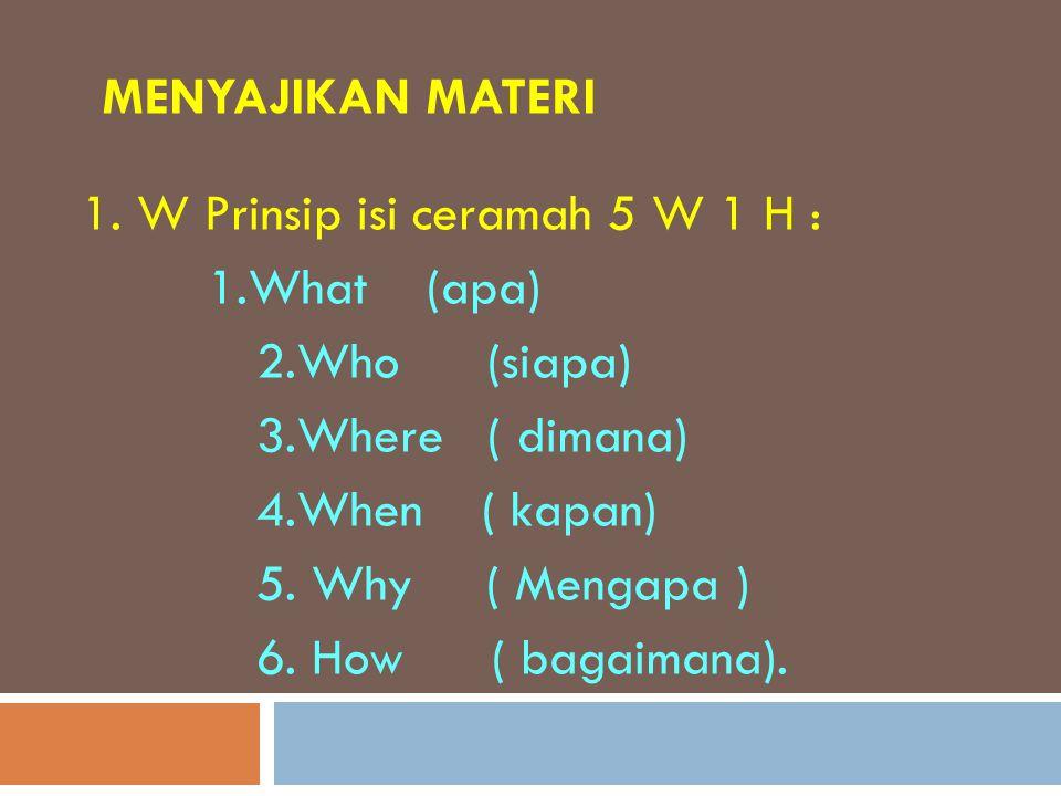 1. W Prinsip isi ceramah 5 W 1 H : 2.Who (siapa) 3.Where ( dimana)