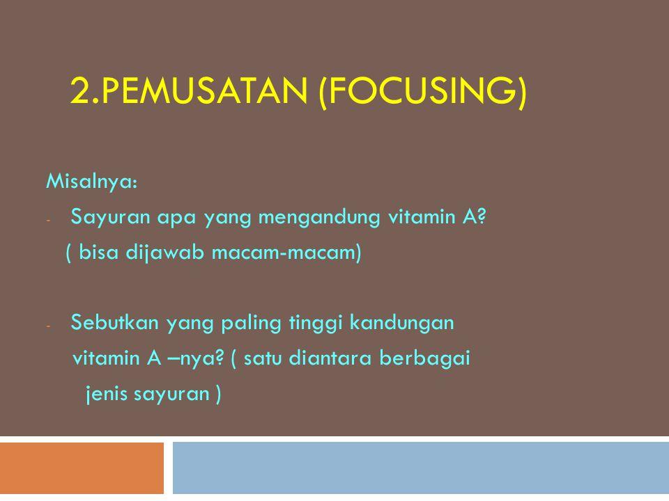 2.Pemusatan (focusing) Misalnya: