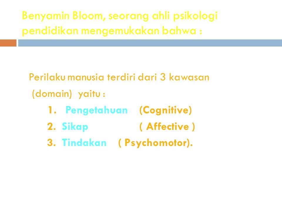 Benyamin Bloom, seorang ahli psikologi pendidikan mengemukakan bahwa :