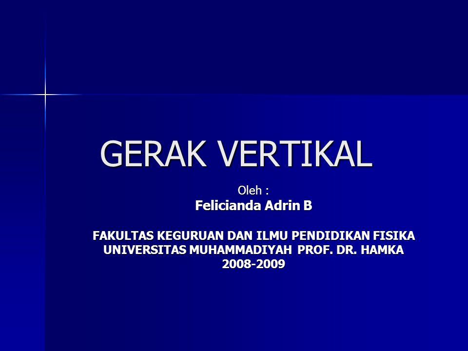 GERAK VERTIKAL Felicianda Adrin B Oleh :