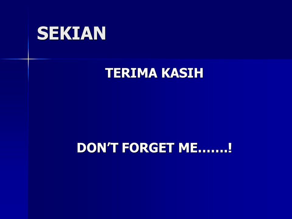 SEKIAN TERIMA KASIH DON'T FORGET ME…….!
