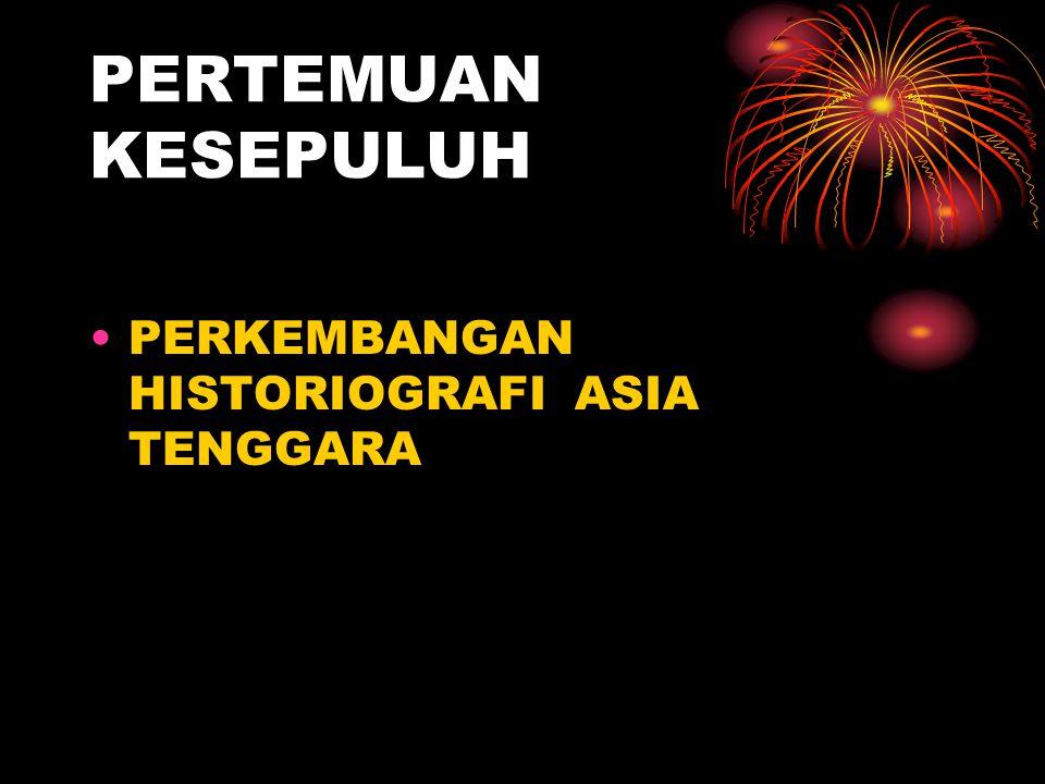 PERTEMUAN KESEPULUH PERKEMBANGAN HISTORIOGRAFI ASIA TENGGARA