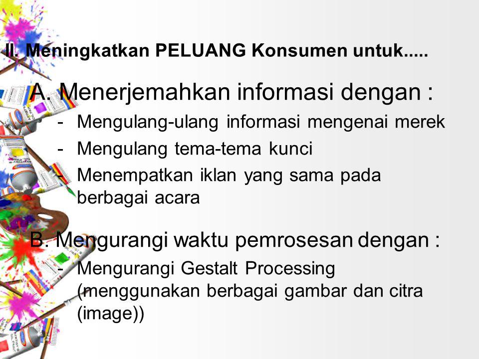 A. Menerjemahkan informasi dengan :