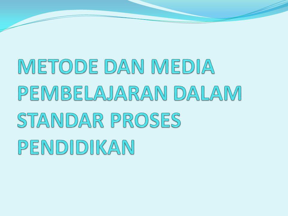 METODE DAN MEDIA PEMBELAJARAN DALAM STANDAR PROSES PENDIDIKAN