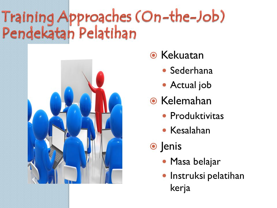 Training Approaches (On-the-Job) Pendekatan Pelatihan