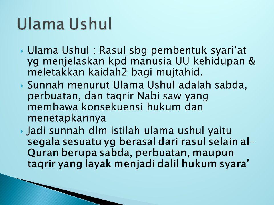 Ulama Ushul Ulama Ushul : Rasul sbg pembentuk syari'at yg menjelaskan kpd manusia UU kehidupan & meletakkan kaidah2 bagi mujtahid.