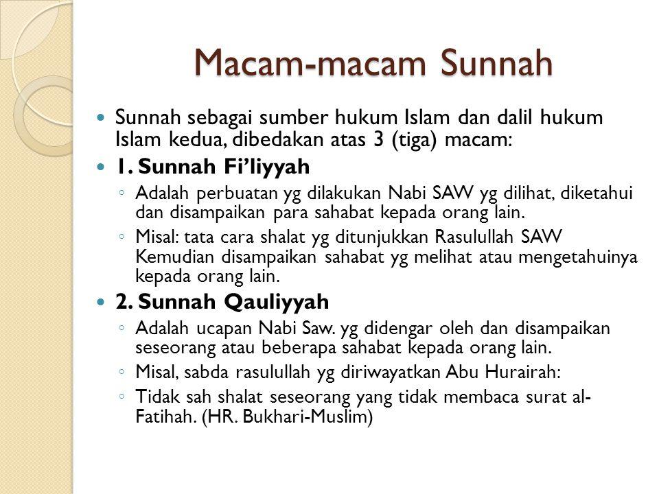 Macam-macam Sunnah Sunnah sebagai sumber hukum Islam dan dalil hukum Islam kedua, dibedakan atas 3 (tiga) macam: