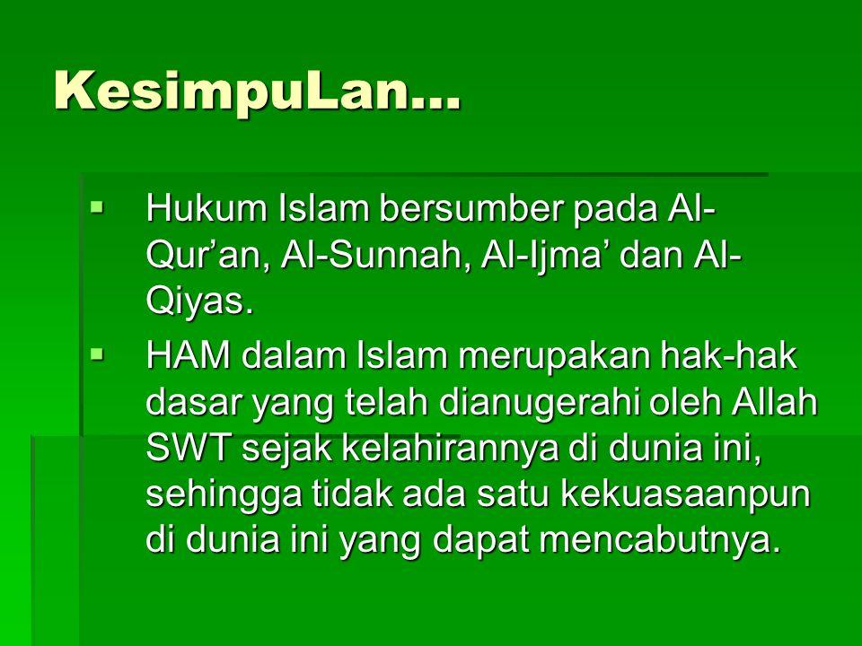 KesimpuLan… Hukum Islam bersumber pada Al-Qur'an, Al-Sunnah, Al-Ijma' dan Al-Qiyas.