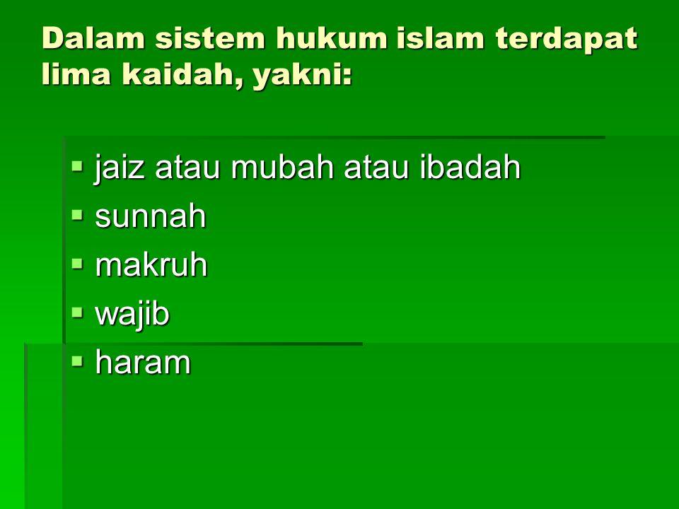 Dalam sistem hukum islam terdapat lima kaidah, yakni:
