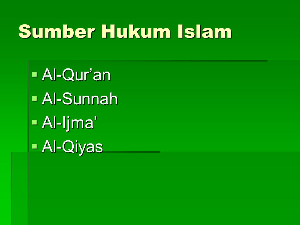 Sumber Hukum Islam Al-Qur'an Al-Sunnah Al-Ijma' Al-Qiyas
