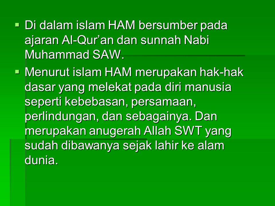 Di dalam islam HAM bersumber pada ajaran Al-Qur'an dan sunnah Nabi Muhammad SAW.