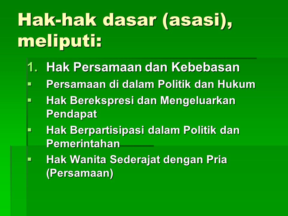 Hak-hak dasar (asasi), meliputi: