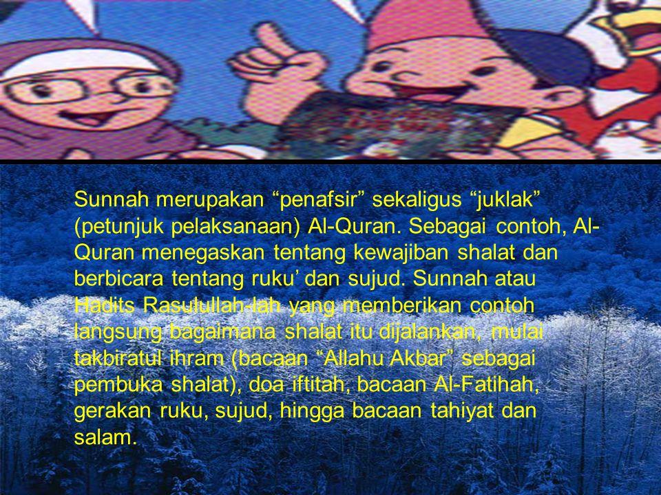 Sunnah merupakan penafsir sekaligus juklak (petunjuk pelaksanaan) Al-Quran.